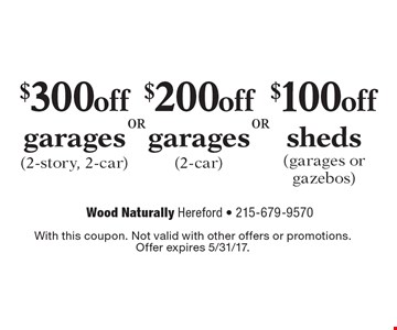 $300 off garages (2-story, 2-car) OR $200 off garages (2-car) OR $100 off sheds (garages or gazebos). With this coupon. Not valid with other offers or promotions.Offer expires 5/31/17.