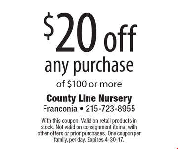 $20 off any purchase of $100 or more. With this coupon. Valid on retail products in stock. Not valid on consignment items, with other offers or prior purchases. One coupon per family, per day. Expires 4-30-17.