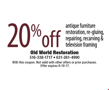 20% off antique furniture restoration, re-gluing, repairing, recarving & television framing. With this coupon. Not valid with other offers or prior purchases. Offer expires 8-18-17.