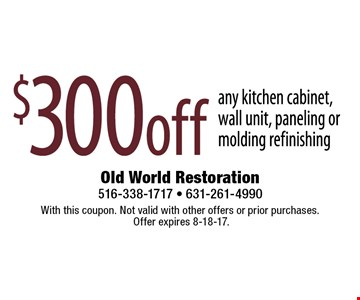 $300 off any kitchen cabinet, wall unit, paneling or molding refinishing. With this coupon. Not valid with other offers or prior purchases. Offer expires 8-18-17.