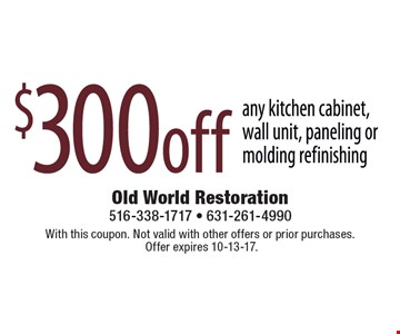 $300 off any kitchen cabinet, wall unit, paneling or molding refinishing. With this coupon. Not valid with other offers or prior purchases. Offer expires 10-13-17.