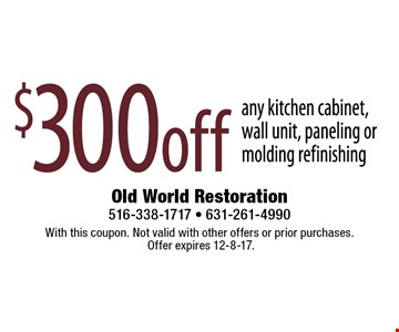 $300 off any kitchen cabinet, wall unit, paneling or molding refinishing. With this coupon. Not valid with other offers or prior purchases. Offer expires 12-8-17.