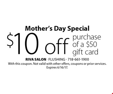 Mother's Day Special $10 off purchase of a $50 gift card. With this coupon. Not valid with other offers, coupons or prior services.Expires 6/16/17.