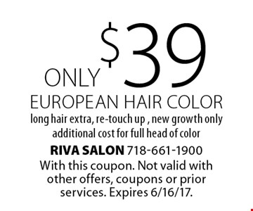 ONLY $39 European hair color, long hair extra, re-touch up, new growth only additional cost for full head of color. With this coupon. Not valid with other offers, coupons or prior services. Expires 6/16/17.