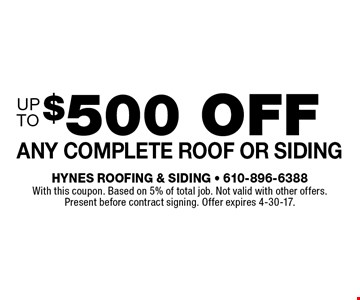 $500 off Any complete roof or siding. With this coupon. Based on 5% of total job. Not valid with other offers. Present before contract signing. Offer expires 4-30-17.