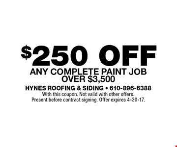 $250 off any complete paint job over $3,500. With this coupon. Not valid with other offers. Present before contract signing. Offer expires 4-30-17.