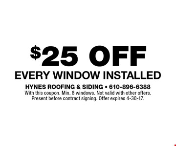 $25 off Every Window Installed. With this coupon. Min. 8 windows. Not valid with other offers. Present before contract signing. Offer expires 4-30-17.