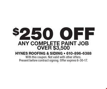 $250 off any complete paint job over $3,500. With this coupon. Not valid with other offers. Present before contract signing. Offer expires 6-30-17.