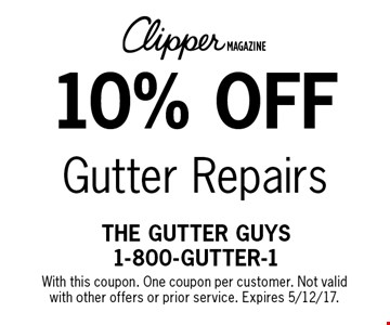10% off Gutter Repairs. With this coupon. One coupon per customer. Not valid with other offers or prior service. Expires 5/12/17.
