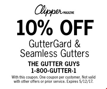 10% off GutterGard & Seamless Gutters. With this coupon. One coupon per customer. Not valid with other offers or prior service. Expires 5/12/17.