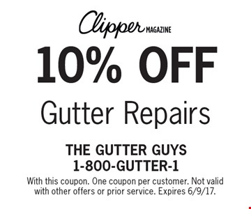 10% off Gutter Repairs. With this coupon. One coupon per customer. Not valid with other offers or prior service. Expires 6/9/17.