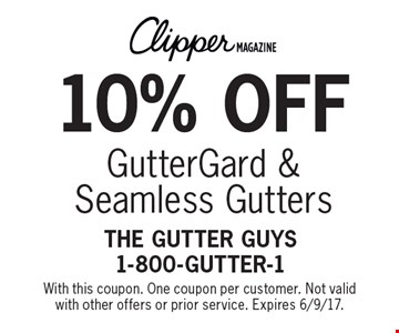 10% off GutterGard & Seamless Gutters. With this coupon. One coupon per customer. Not valid with other offers or prior service. Expires 6/9/17.