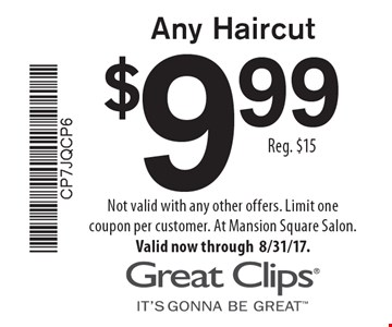 $9.99 Any Haircut Reg. $15. Not valid with any other offers. Limit one coupon per customer. At Mansion Square Salon. Valid now through 8/31/17.