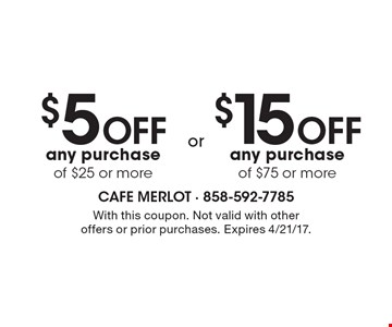 $5 Off any purchase of $25 or more OR $15 Off any purchase of $75 or more. With this coupon. Not valid with other offers or prior purchases. Expires 4/21/17.