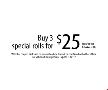 Buy 3 special rolls for $25 (excluding lobster roll). With this coupon. Not valid on internet orders. Cannot be combined with other offers. Not valid on lunch specials. Expires 5-12-17.