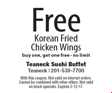 Free Korean Fried Chicken Wings. Buy one, get one free. No limit. With this coupon. Not valid on internet orders. Cannot be combined with other offers. Not valid on lunch specials. Expires 5-12-17.