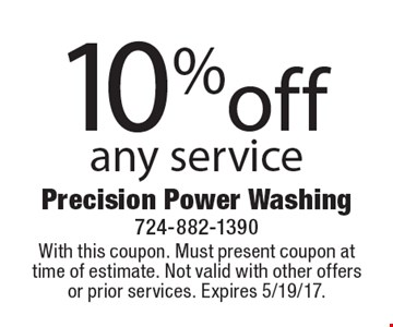 10% off any service. With this coupon. Must present coupon at time of estimate. Not valid with other offers or prior services. Expires 5/19/17.