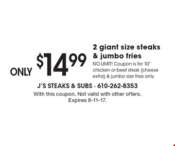 ONLY $14.99 2 giant size steaks & jumbo fries NO LIMIT! Coupon is for 10