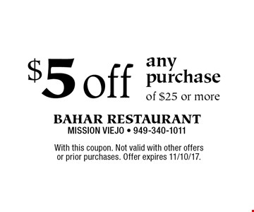 $5 off any purchase of $25 or more. With this coupon. Not valid with other offers or prior purchases. Offer expires 11/10/17.