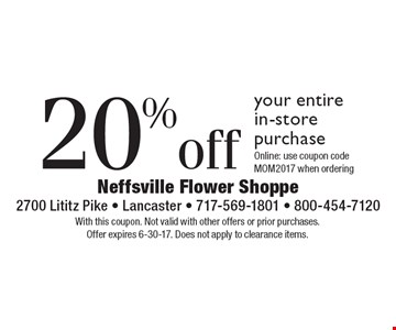 20% off your entire in-store purchase. Online: use coupon code MOM2017 when ordering. With this coupon. Not valid with other offers or prior purchases. Offer expires 6-30-17. Does not apply to clearance items.