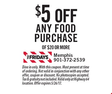 $5 OFF Any food purchase of $20 or more. Dine in only. With this coupon. Must present at time of ordering. Not valid in conjunction with any other offer, coupon or discount. No photocopies accepted. Tax & gratuity not included. Valid only at Highway 64 location. Offer expires 5/26/17.