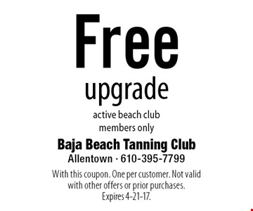 Free upgrade. Active beach club members only. With this coupon. One per customer. Not valid with other offers or prior purchases. Expires 4-21-17.