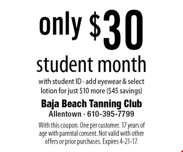Only $30 student month with student ID. Add eyewear & select lotion for just $10 more ($45 savings). With this coupon. One per customer. 17 years of age with parental consent. Not valid with other offers or prior purchases. Expires 4-21-17.