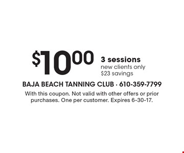 $10.00 3 sessions. New clients only. $23 savings. With this coupon. Not valid with other offers or prior purchases. One per customer. Expires 6-30-17.