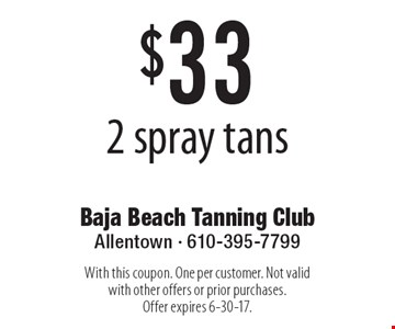 $33 for 2 spray tans. With this coupon. One per customer. Not valid with other offers or prior purchases. Offer expires 6-30-17.