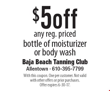 $5 off any reg. priced bottle of moisturizer or body wash. With this coupon. One per customer. Not valid with other offers or prior purchases. Offer expires 6-30-17.