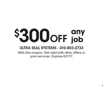 $300 off any job. With this coupon. Not valid with other offers or prior services. Expires 6/2/17.