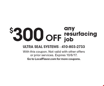 $300 Off any resurfacing job. With this coupon. Not valid with other offers or prior services. Expires 10/6/17. Go to LocalFlavor.com for more coupons.