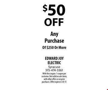 $50 OFF Any Purchase Of $250 Or More. With this coupon. 1 coupon per customer. Not valid on sale items, with other offers or on prior purchases. Offer expires 6-30-17.