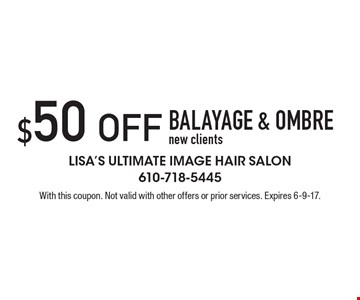 $50 OFF BALAYAGE & OMBRE. New clients. With this coupon. Not valid with other offers or prior services. Expires 6-9-17.