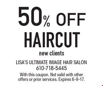 50% OFF HAIRCUT. New clients. With this coupon. Not valid with other offers or prior services. Expires 6-9-17.