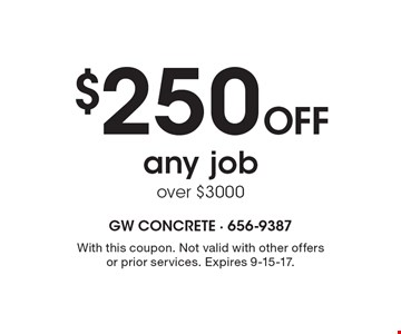 $250 OFF any job over $3000. With this coupon. Not valid with other offers or prior services. Expires 9-15-17.