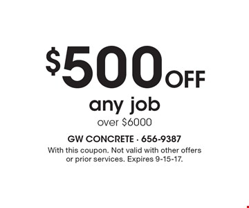 $500 OFF any job over $6000. With this coupon. Not valid with other offers or prior services. Expires 9-15-17.