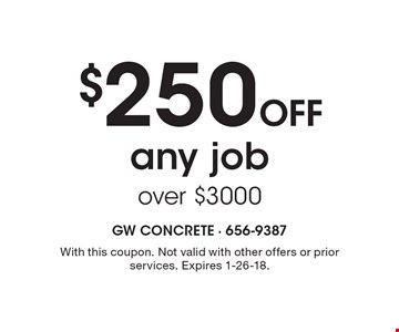 $250 off any job over $3000. With this coupon. Not valid with other offers or prior services. Expires 1-26-18.
