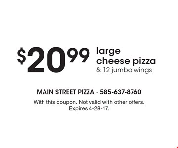 $20.99 large cheese pizza & 12 jumbo wings. With this coupon. Not valid with other offers. Expires 4-28-17.