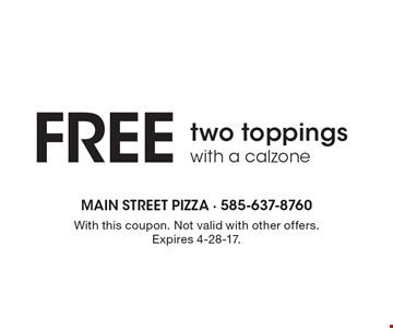 Free two toppings with a calzone. With this coupon. Not valid with other offers. Expires 4-28-17.