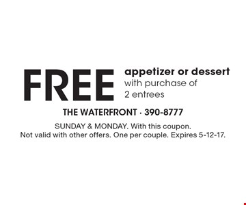 FREE appetizer or dessert with purchase of 2 entrees. SUNDAY & MONDAY. With this coupon. Not valid with other offers. One per couple. Expires 5-12-17.