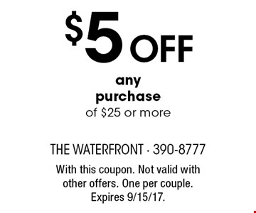 $5 Off any purchase of $25 or more. With this coupon. Not valid with other offers. One per couple. Expires 9/15/17.