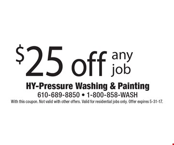 $25 off any job. With this coupon. Not valid with other offers. Valid for residential jobs only. Offer expires 5-31-17.