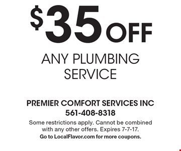 $35 Off ANY PLUMBING SERVICE. Some restrictions apply. Cannot be combined with any other offers. Expires 7-7-17. Go to LocalFlavor.com for more coupons.