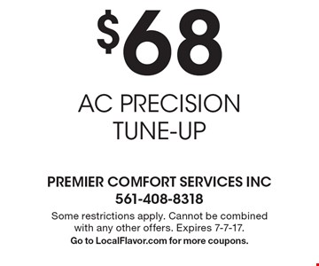 $68 AC PRECISION TUNE-UP. Some restrictions apply. Cannot be combined with any other offers. Expires 7-7-17. Go to LocalFlavor.com for more coupons.