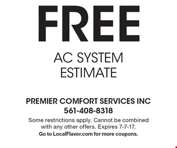 free AC SYSTEM ESTIMATE. Some restrictions apply. Cannot be combined with any other offers. Expires 7-7-17. Go to LocalFlavor.com for more coupons.