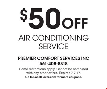 $50 Off AIR CONDITIONING SERVICE. Some restrictions apply. Cannot be combined with any other offers. Expires 7-7-17. Go to LocalFlavor.com for more coupons.