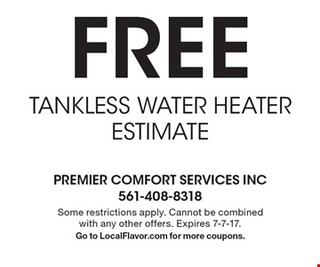 free TANKLESS WATER HEATER ESTIMATE. Some restrictions apply. Cannot be combined with any other offers. Expires 7-7-17. Go to LocalFlavor.com for more coupons.