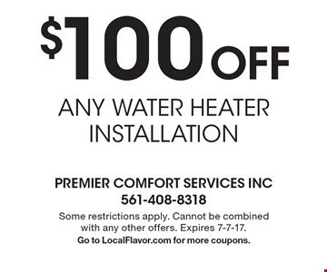 $100 Off ANY WATER HEATER INSTALLATION. Some restrictions apply. Cannot be combined with any other offers. Expires 7-7-17. Go to LocalFlavor.com for more coupons.