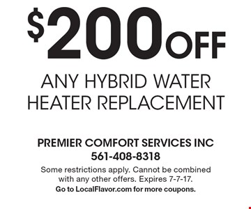 $200 Off ANY HYBRID WATER HEATER REPLACEMENT. Some restrictions apply. Cannot be combined with any other offers. Expires 7-7-17. Go to LocalFlavor.com for more coupons.